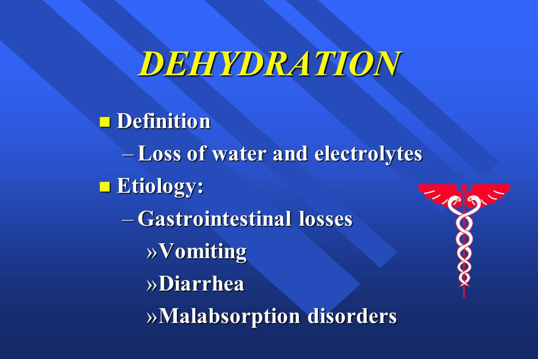 DEHYDRATION Definition Loss of water and electrolytes Etiology:
