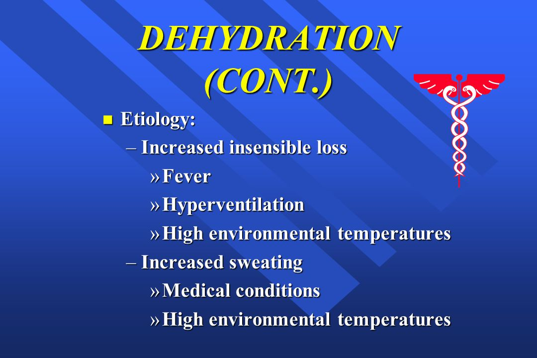 DEHYDRATION (CONT.) Etiology: Increased insensible loss Fever