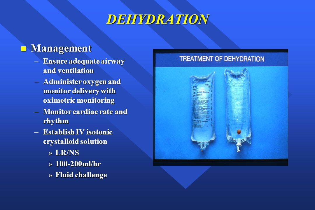 DEHYDRATION Management Ensure adequate airway and ventilation