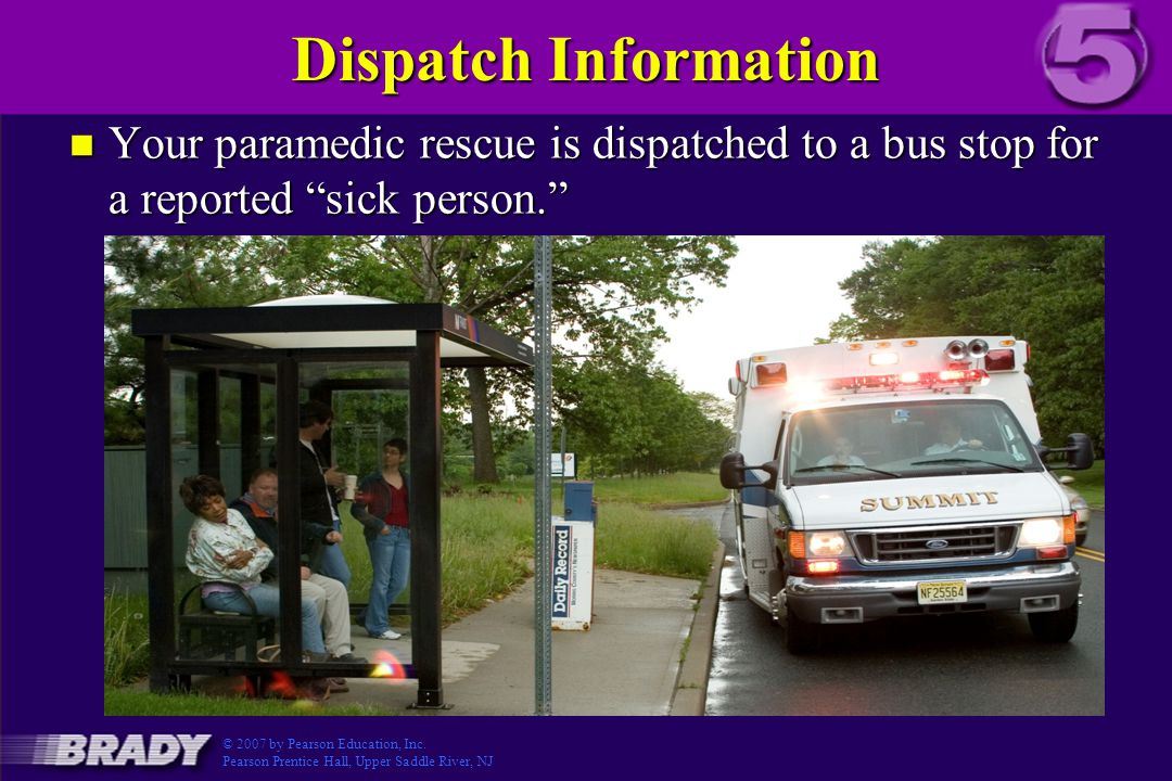 Dispatch Information Your paramedic rescue is dispatched to a bus stop for a reported sick person.