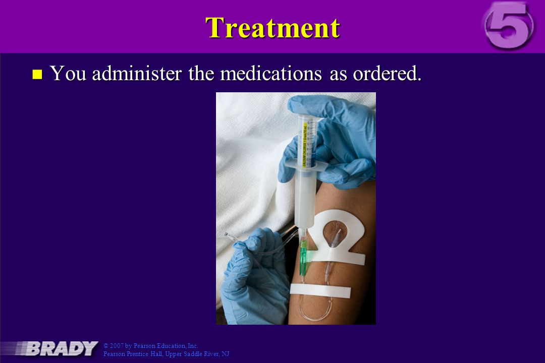 Treatment You administer the medications as ordered.