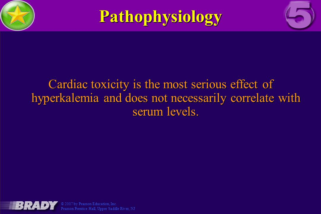 Pathophysiology Cardiac toxicity is the most serious effect of hyperkalemia and does not necessarily correlate with serum levels.