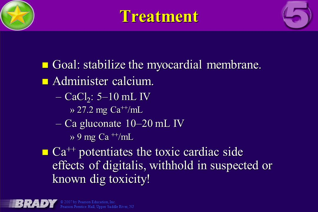 Treatment Goal: stabilize the myocardial membrane. Administer calcium.