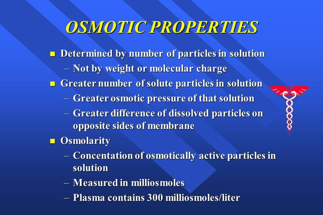 OSMOTIC PROPERTIES Determined by number of particles in solution