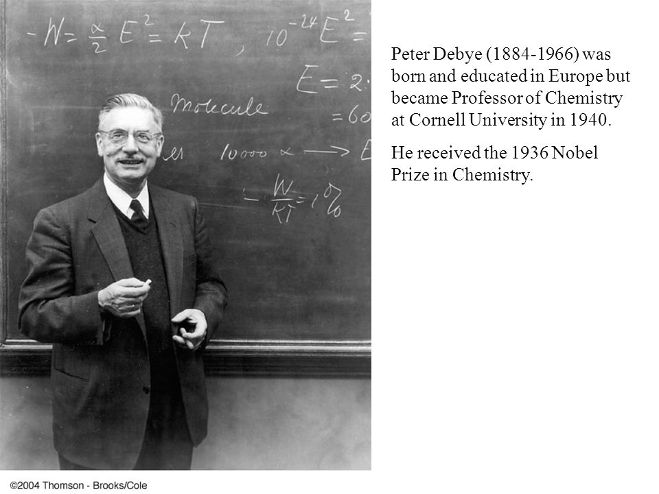 Peter Debye (1884-1966) was born and educated in Europe but became Professor of Chemistry at Cornell University in 1940.