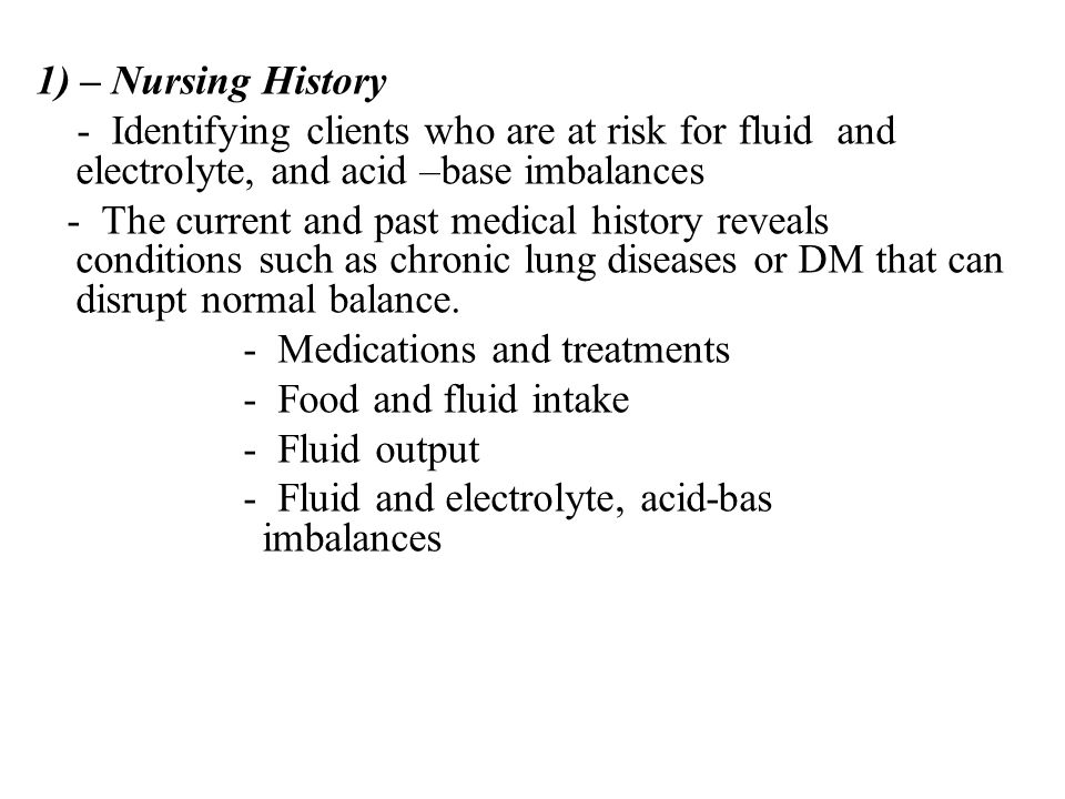 1) – Nursing History - Identifying clients who are at risk for fluid and electrolyte, and acid –base imbalances.