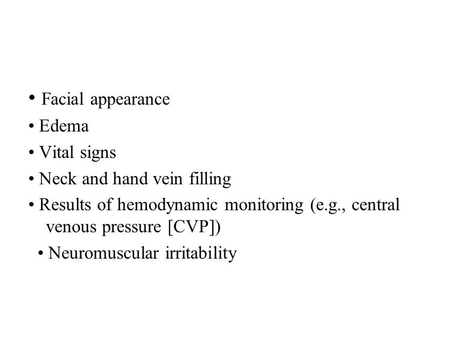 • Facial appearance • Edema • Vital signs • Neck and hand vein filling