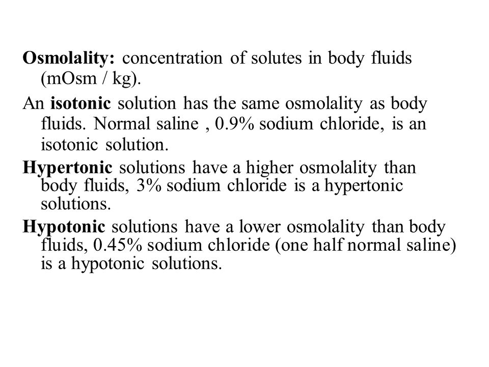 Osmolality: concentration of solutes in body fluids (mOsm / kg).