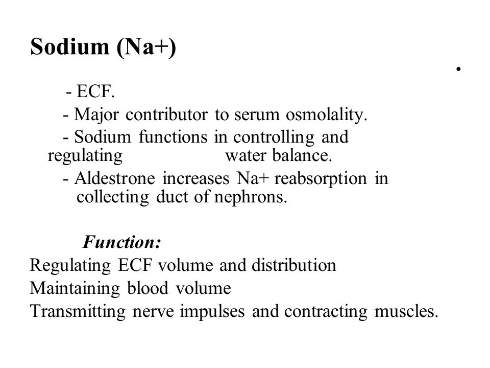 Sodium (Na+) - Major contributor to serum osmolality.