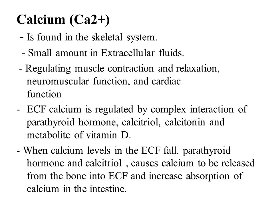 Calcium (Ca2+) - Is found in the skeletal system.