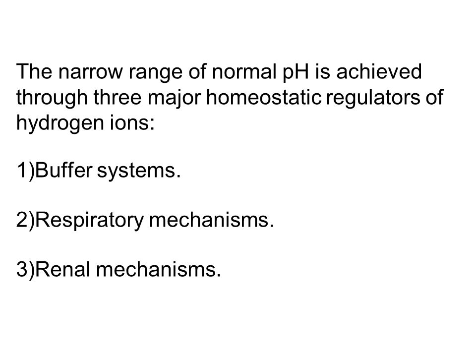 The narrow range of normal pH is achieved through three major homeostatic regulators of hydrogen ions: