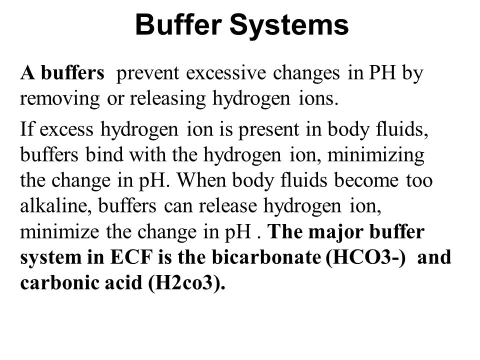 Buffer Systems A buffers prevent excessive changes in PH by removing or releasing hydrogen ions.