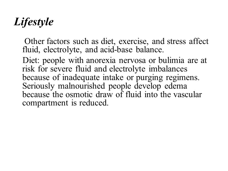 Lifestyle Other factors such as diet, exercise, and stress affect fluid, electrolyte, and acid-base balance.