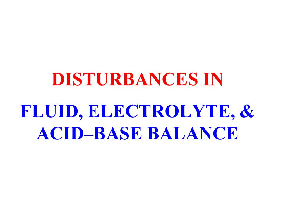 DISTURBANCES IN FLUID, ELECTROLYTE, & ACID–BASE BALANCE