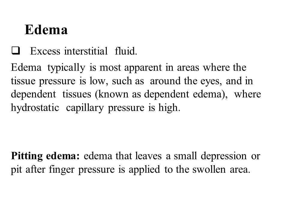Edema Excess interstitial fluid.