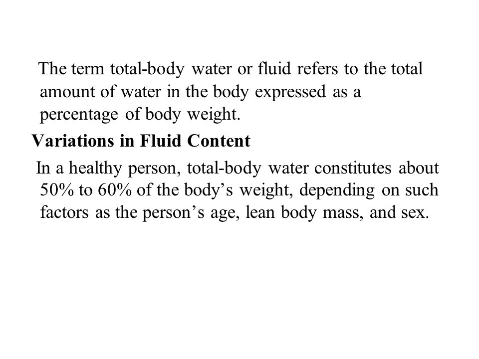 The term total-body water or fluid refers to the total amount of water in the body expressed as a percentage of body weight.