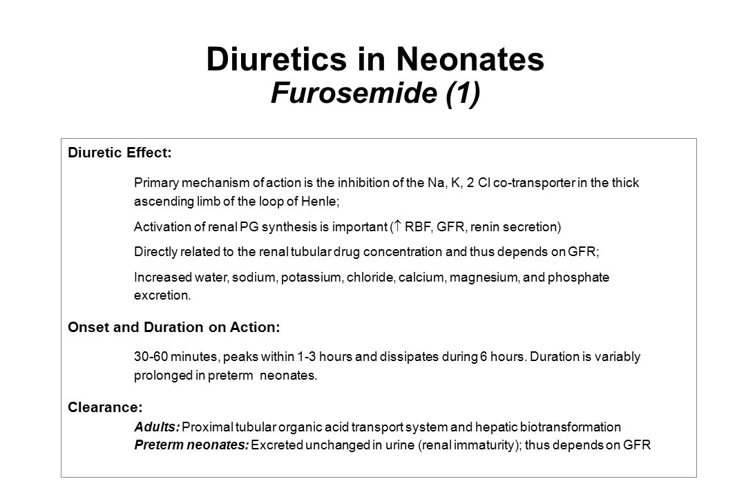 Diuretics in Neonates Furosemide (1) Diuretic Effect: