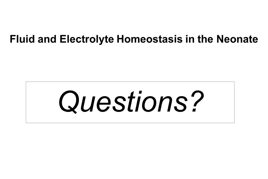Fluid and Electrolyte Homeostasis in the Neonate