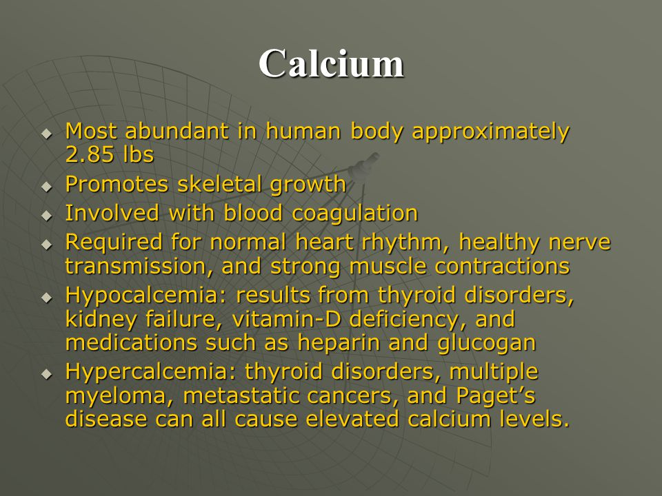 Calcium Most abundant in human body approximately 2.85 lbs