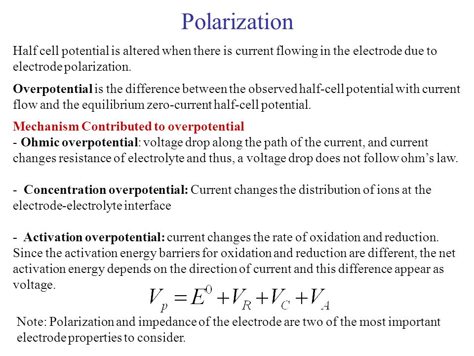 Polarization Half cell potential is altered when there is current flowing in the electrode due to electrode polarization.