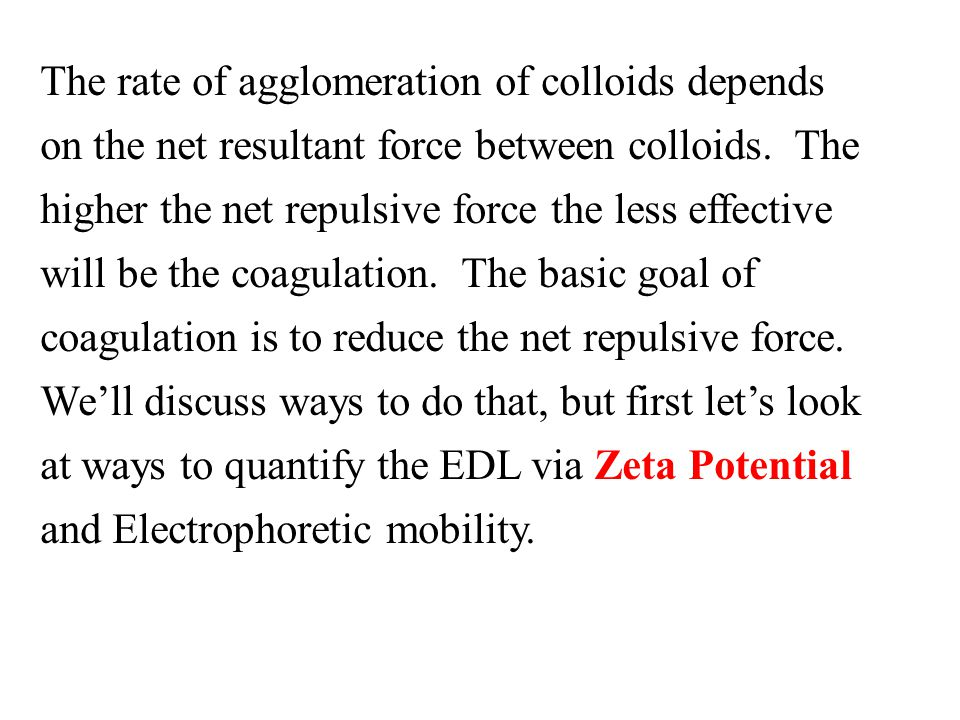 The rate of agglomeration of colloids depends on the net resultant force between colloids.