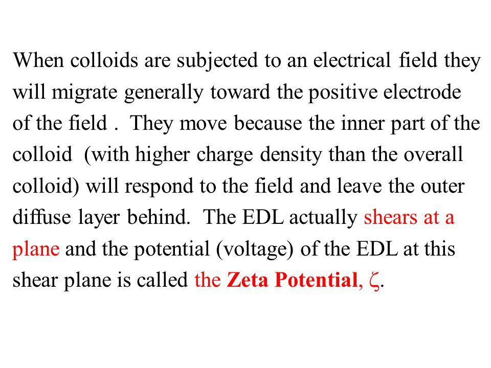When colloids are subjected to an electrical field they will migrate generally toward the positive electrode of the field .