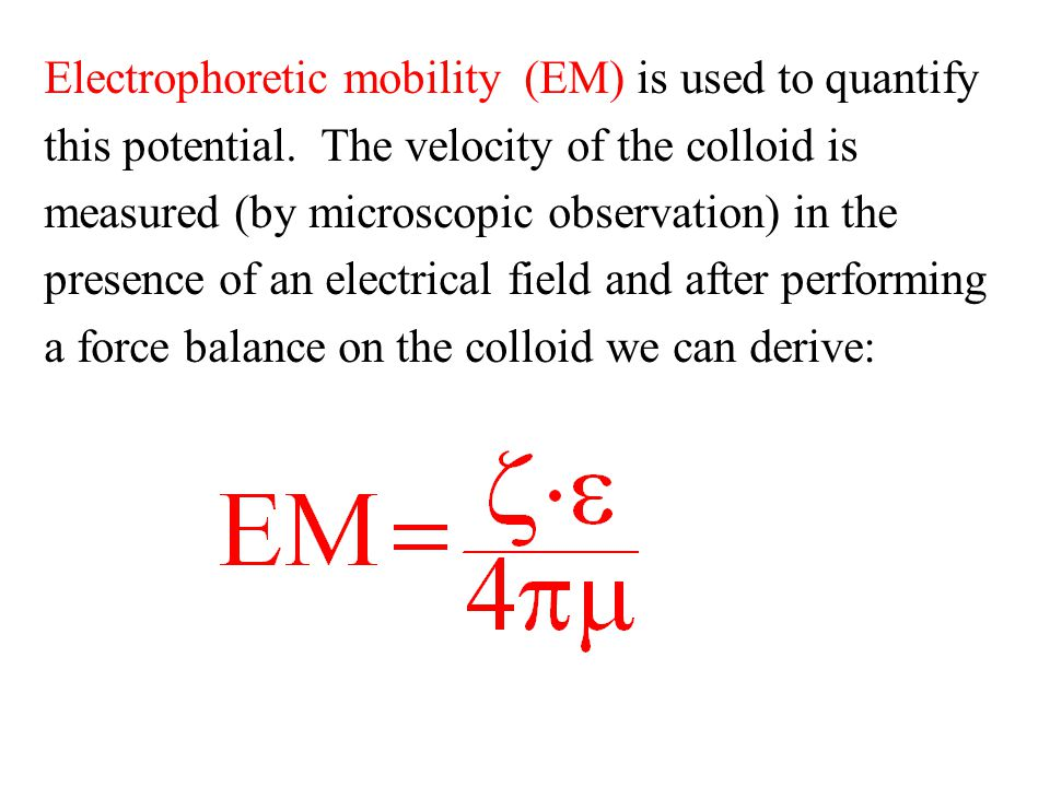 Electrophoretic mobility (EM) is used to quantify this potential