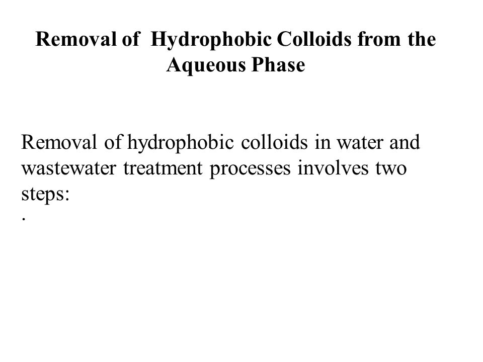 Removal of Hydrophobic Colloids from the Aqueous Phase