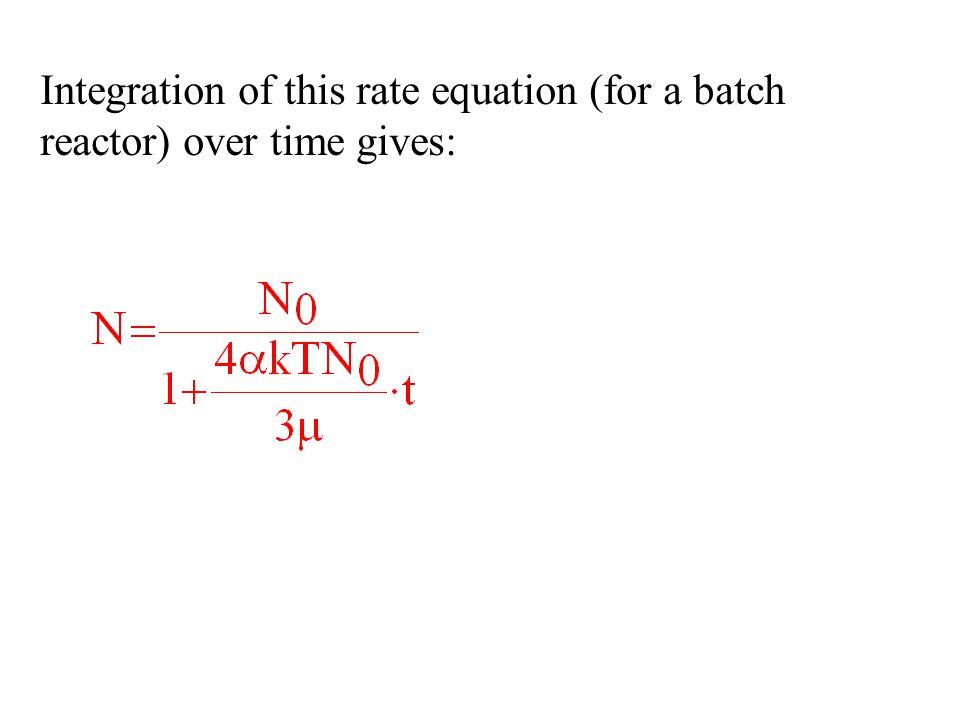 Integration of this rate equation (for a batch reactor) over time gives: