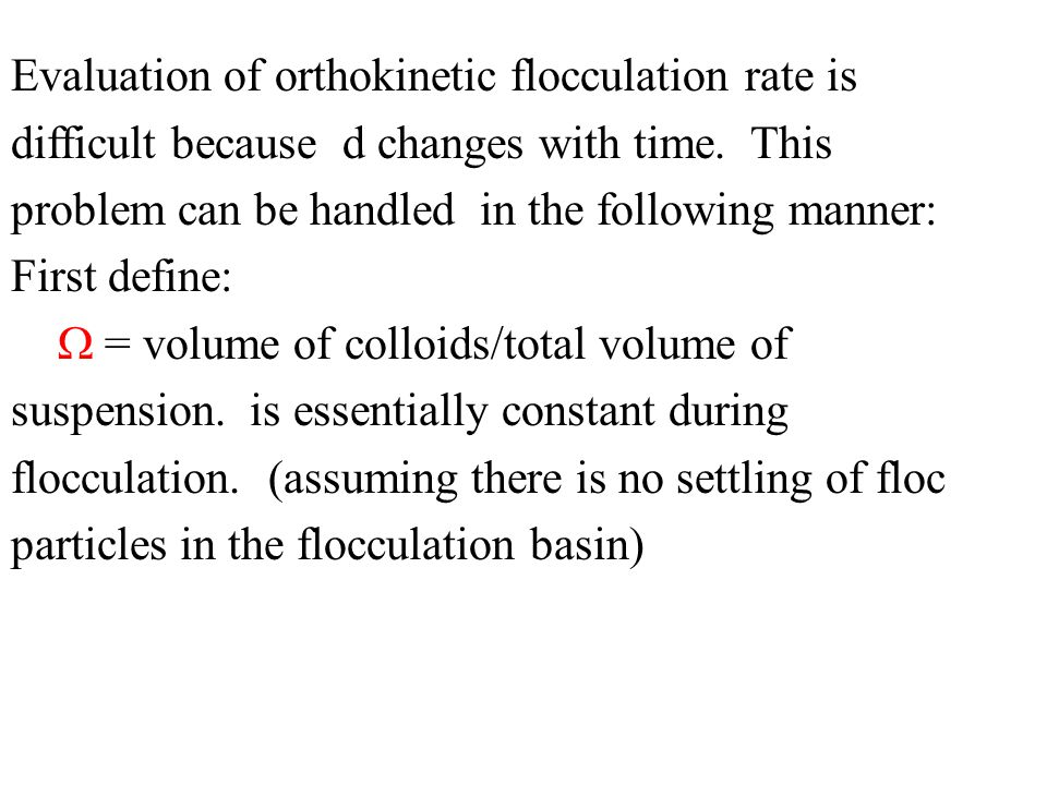 Evaluation of orthokinetic flocculation rate is difficult because d changes with time. This problem can be handled in the following manner:
