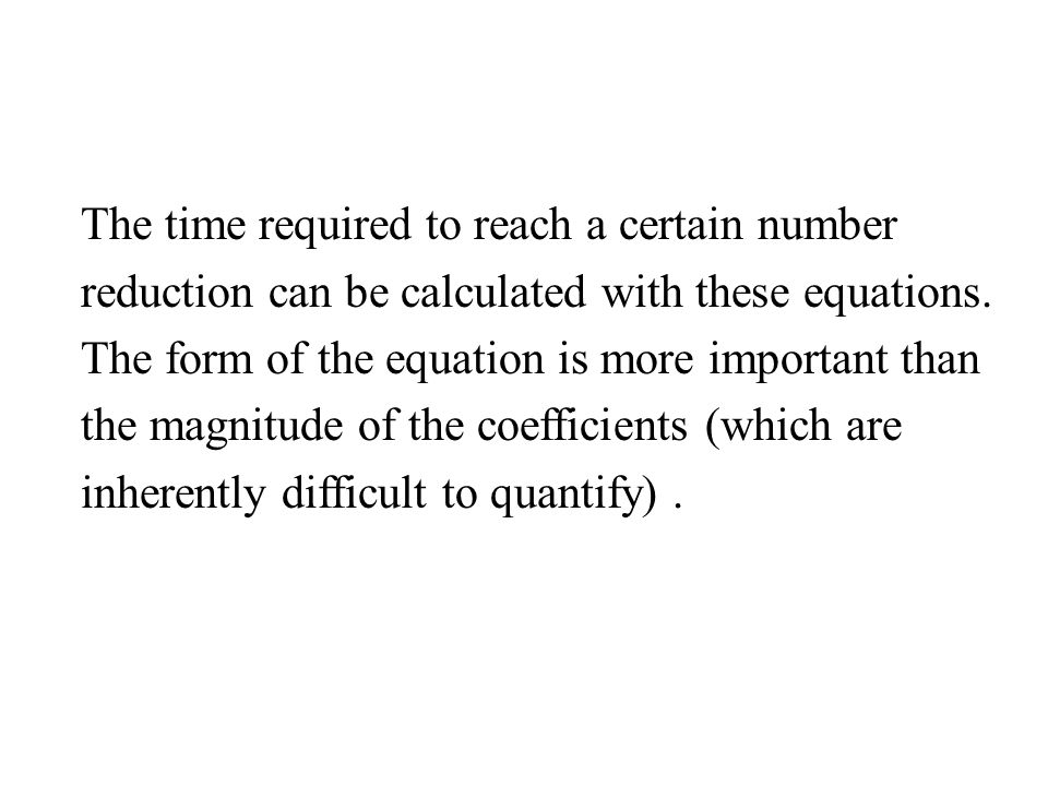 The time required to reach a certain number reduction can be calculated with these equations.