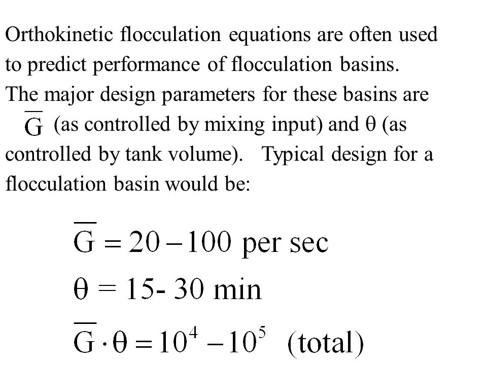 Orthokinetic flocculation equations are often used to predict performance of flocculation basins.