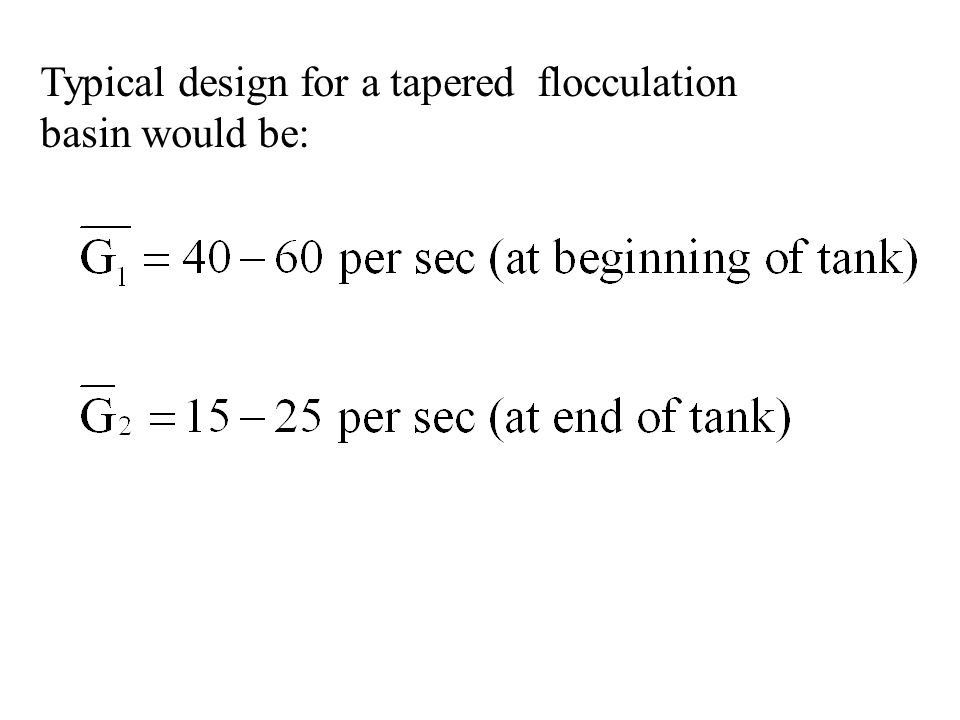 Typical design for a tapered flocculation basin would be: