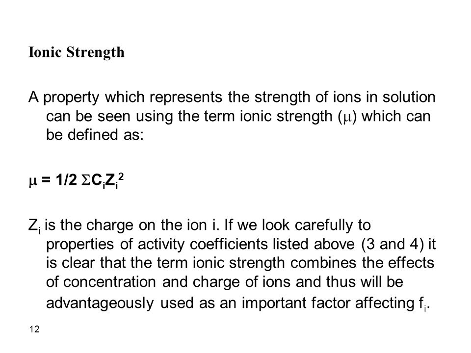 Ionic Strength A property which represents the strength of ions in solution can be seen using the term ionic strength (m) which can be defined as:
