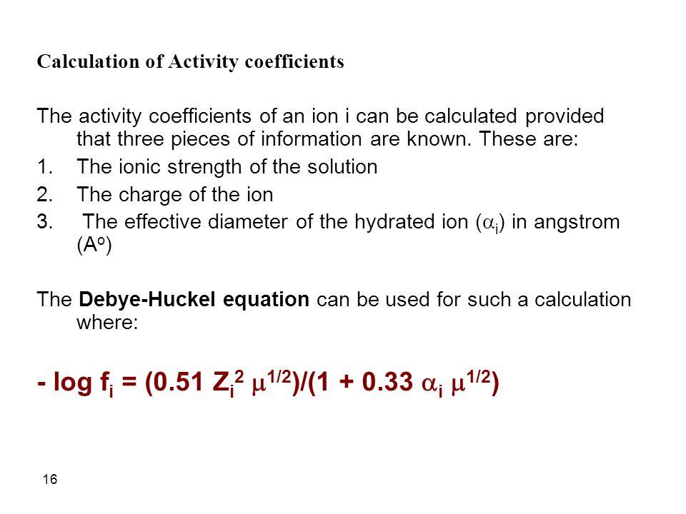 - log fi = (0.51 Zi2 m1/2)/(1 + 0.33 ai m1/2)