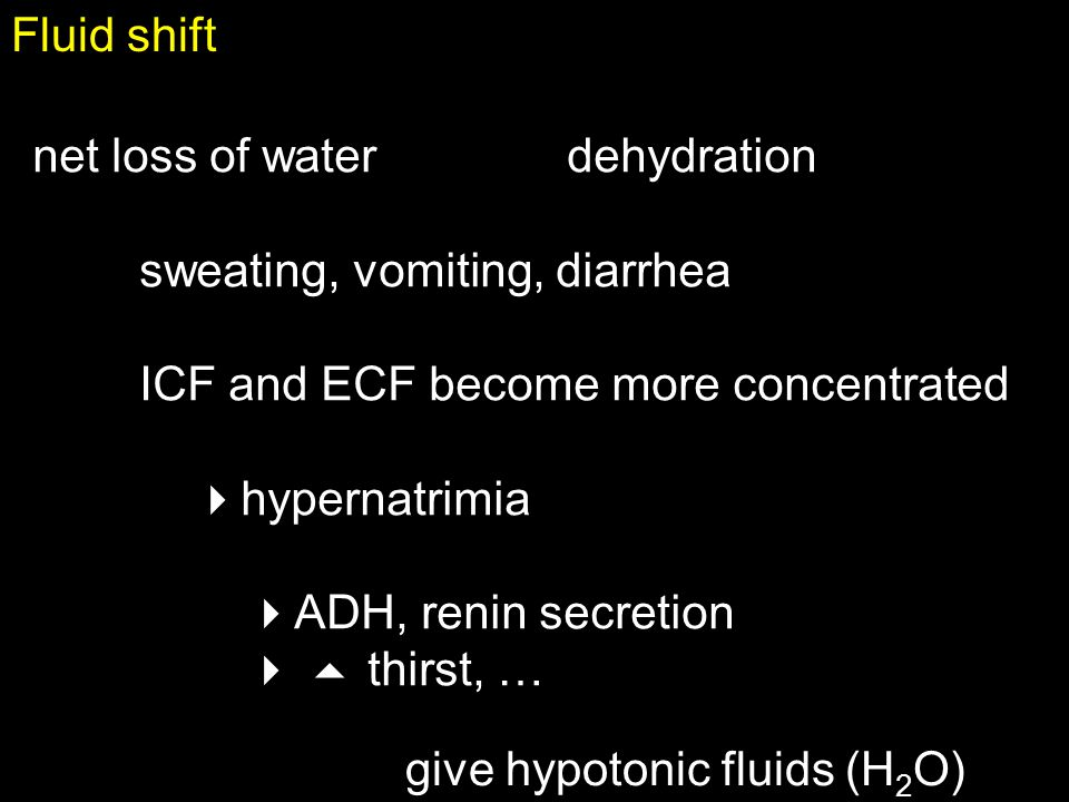 Fluid shift net loss of water dehydration. sweating, vomiting, diarrhea. ICF and ECF become more concentrated.