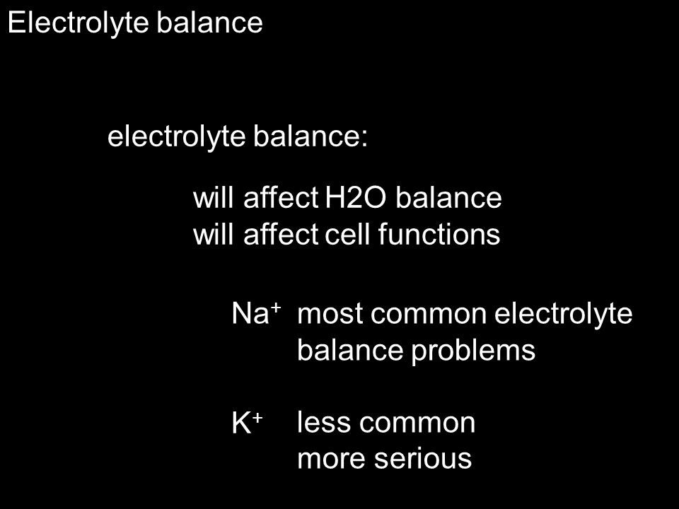 Electrolyte balance electrolyte balance: will affect H2O balance. will affect cell functions. Na+