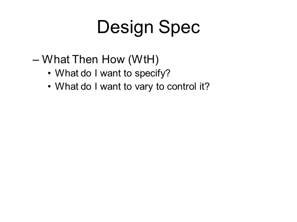 Design Spec What Then How (WtH) What do I want to specify