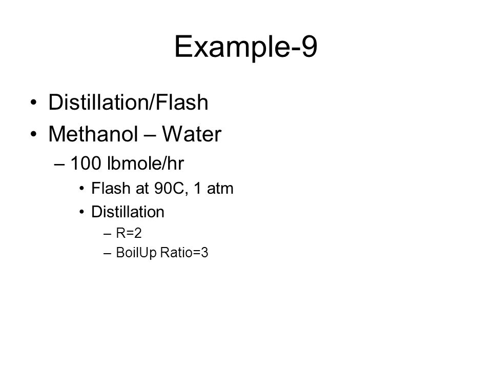 Example-9 Distillation/Flash Methanol – Water 100 lbmole/hr