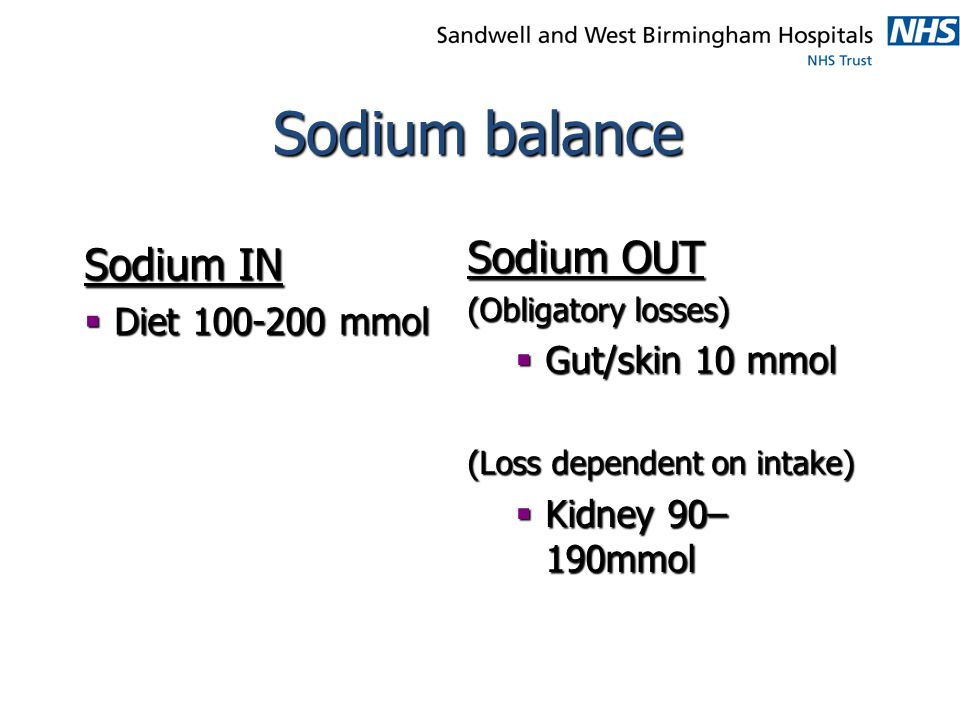 Sodium balance Sodium OUT Sodium IN Diet 100-200 mmol Gut/skin 10 mmol