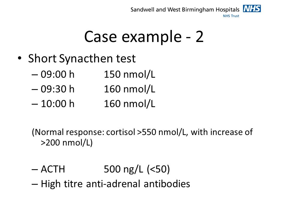 Case example - 2 Short Synacthen test 09:00 h 150 nmol/L