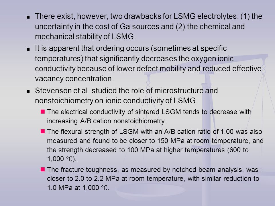 There exist, however, two drawbacks for LSMG electrolytes: (1) the uncertainty in the cost of Ga sources and (2) the chemical and mechanical stability of LSMG.