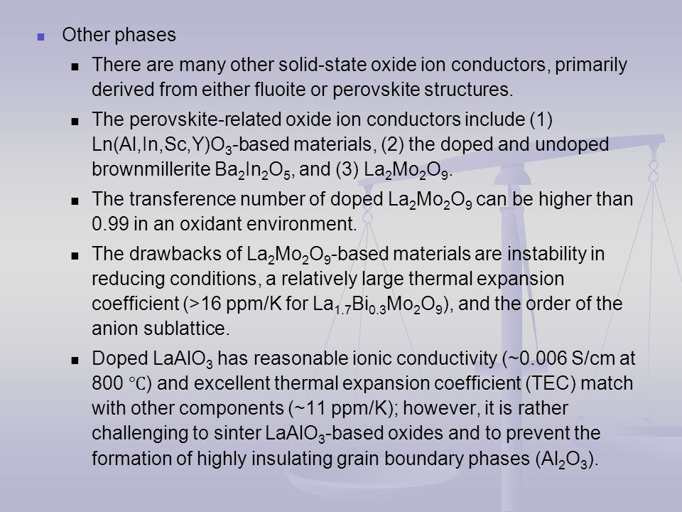 Other phases There are many other solid-state oxide ion conductors, primarily derived from either fluoite or perovskite structures.