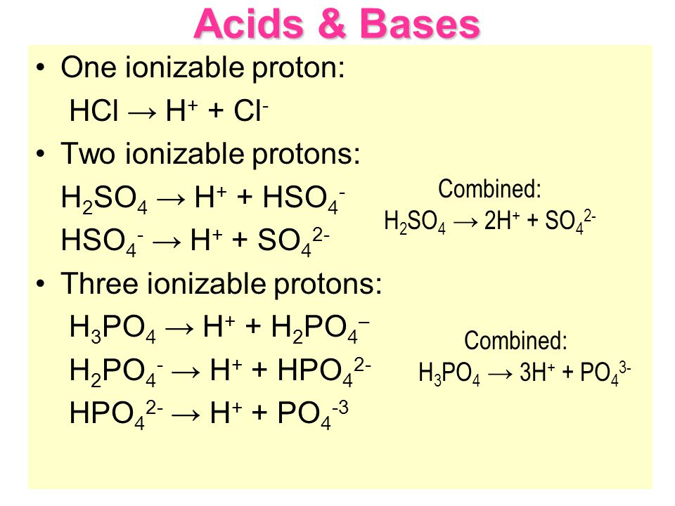 Acids & Bases One ionizable proton: HCl → H+ + Cl-
