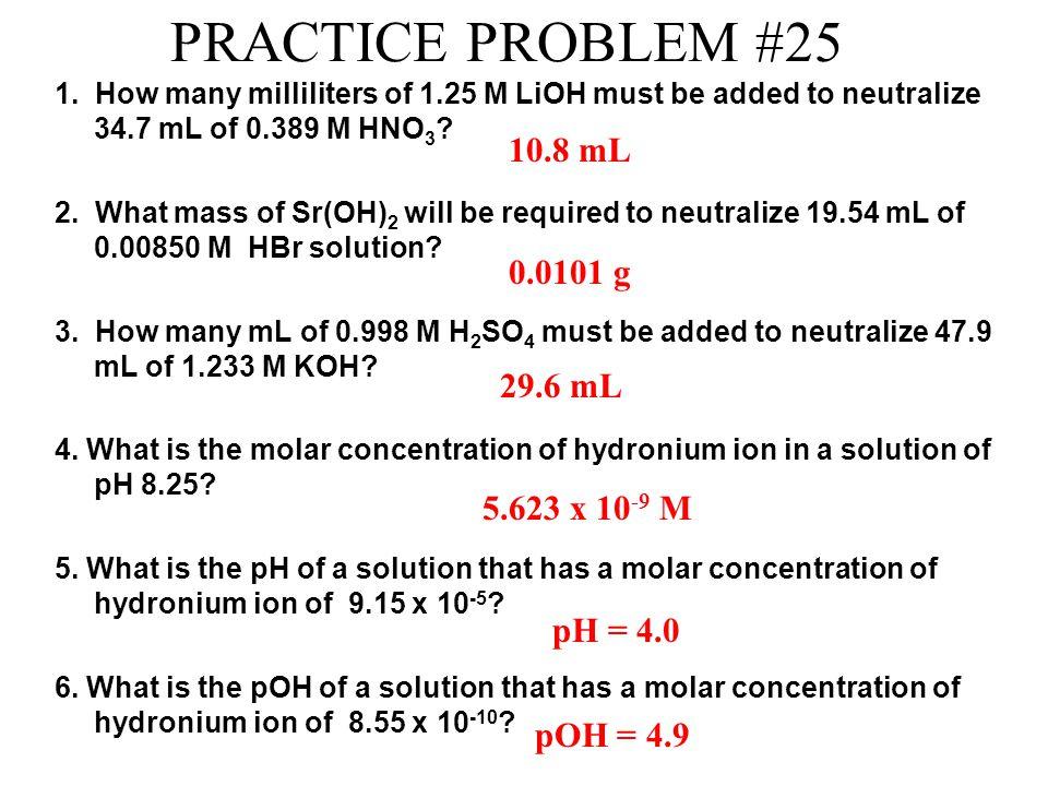 PRACTICE PROBLEM #25 10.8 mL 0.0101 g 29.6 mL 5.623 x 10-9 M pH = 4.0