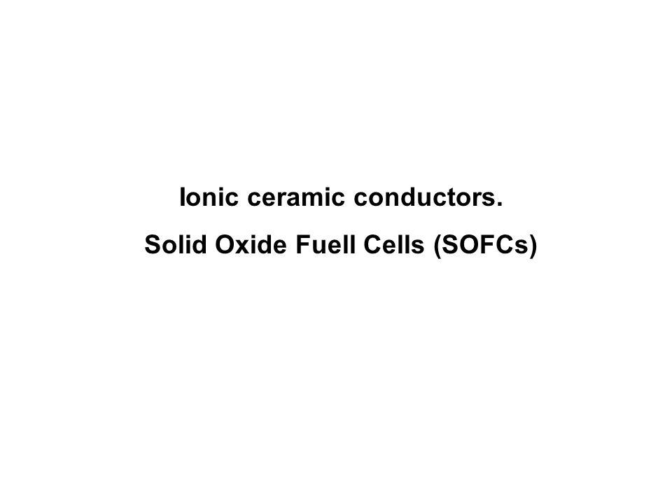Ionic ceramic conductors. Solid Oxide Fuell Cells (SOFCs)