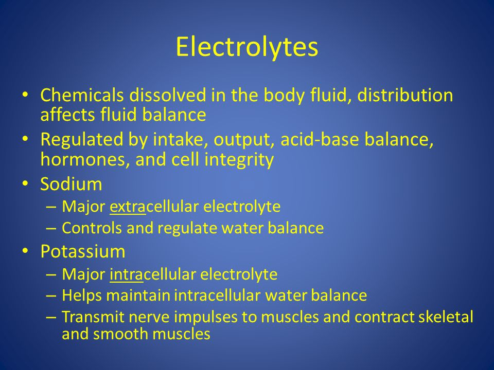 Electrolytes Chemicals dissolved in the body fluid, distribution affects fluid balance.