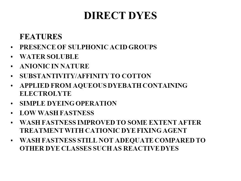 DIRECT DYES FEATURES PRESENCE OF SULPHONIC ACID GROUPS WATER SOLUBLE