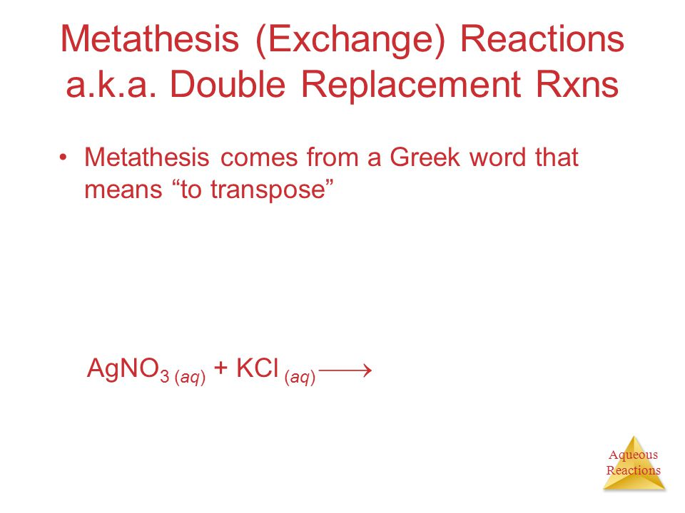 Metathesis (Exchange) Reactions a.k.a. Double Replacement Rxns