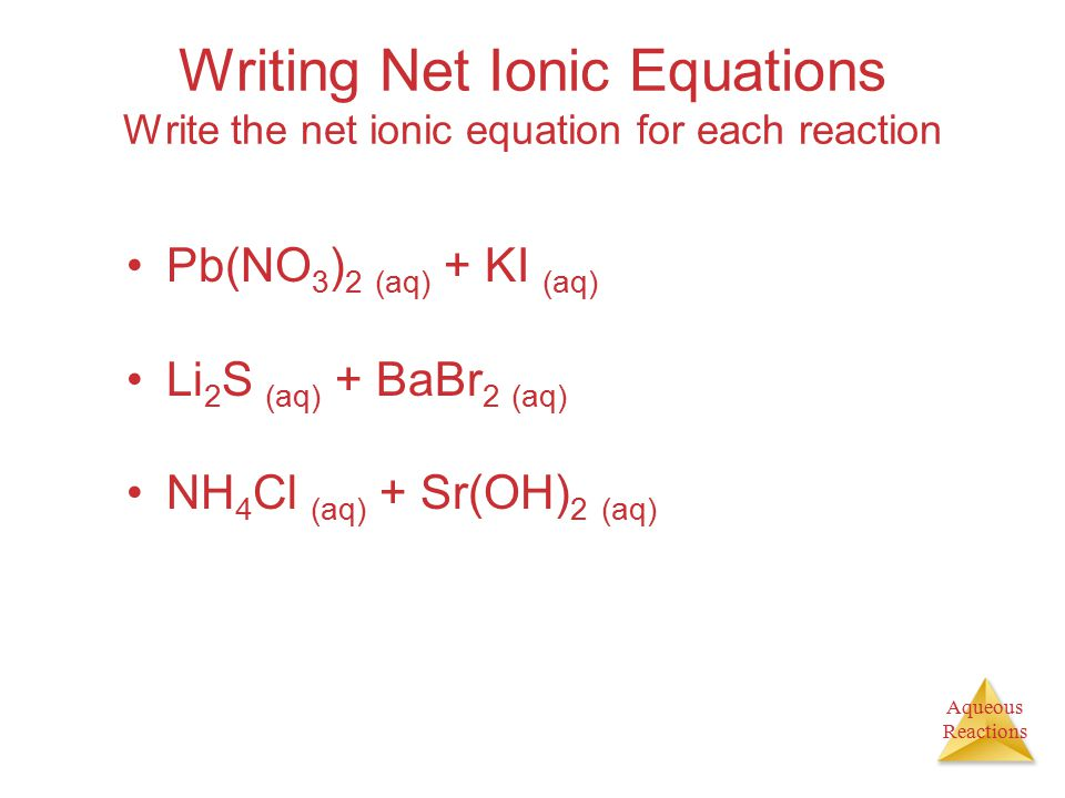 Writing Net Ionic Equations Write the net ionic equation for each reaction